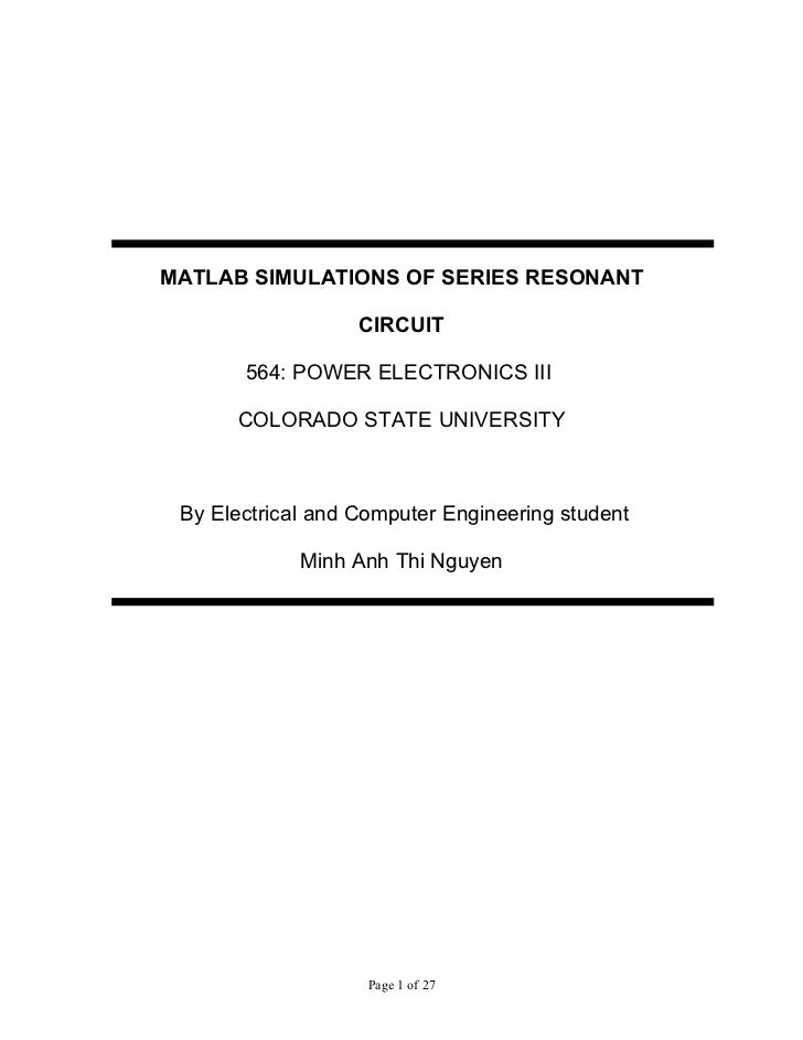 MATLAB SIMULATIONS OF SERIES RESONANT                   CIRCUIT       564: POWER ELECTRONICS III      COLORADO STATE UNIVE...