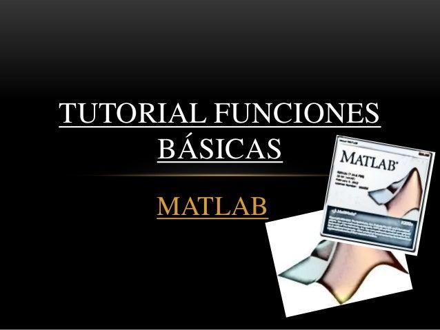 TUTORIAL FUNCIONES BÁSICAS MATLAB