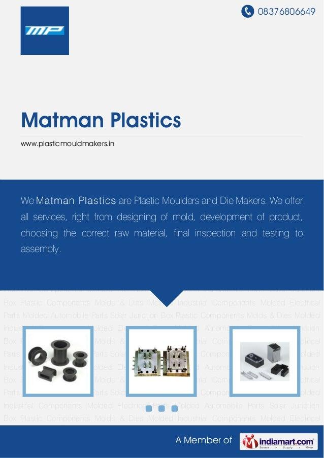 08376806649A Member ofMatman Plasticswww.plasticmouldmakers.inPlastic Components Molds & Dies Molded Industrial Components...