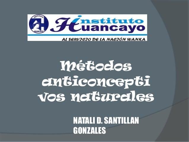 Métodosanticonceptivos naturales   NATALI D. SANTILLAN   GONZALES