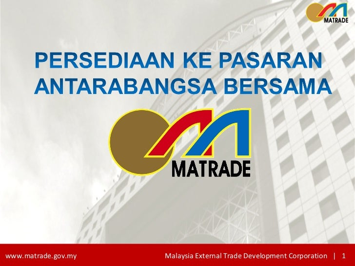 Copyright © Malaysia External  Trade Development  Corporation www.matrade.gov.my     Malaysia External Trade Development C...