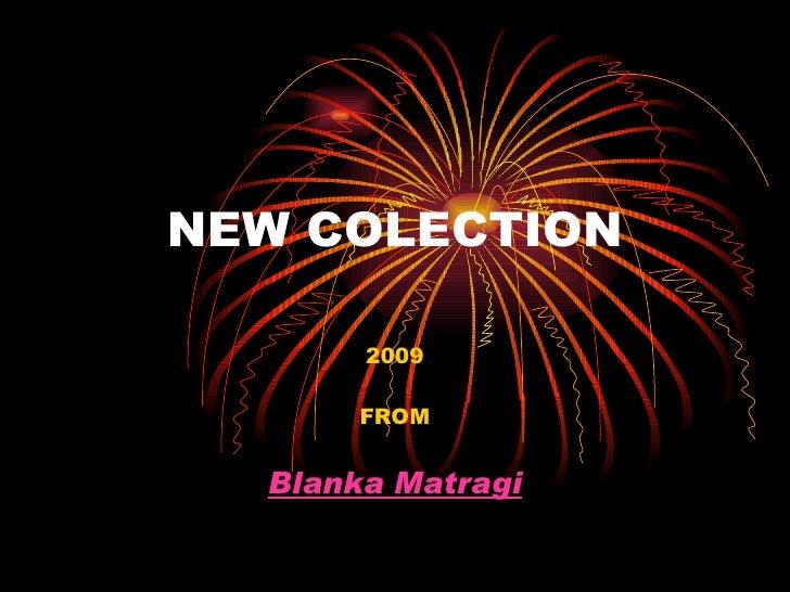 NEW COLECTION 2009 FROM Blanka Matragi