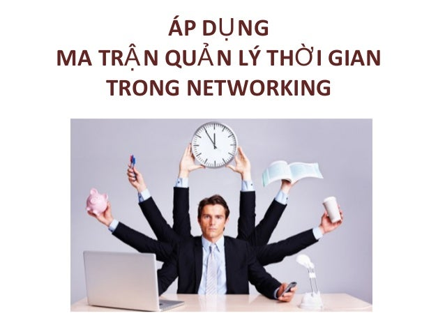 ÁP D NGỤ MA TR N QU N LÝ TH I GIANẬ Ả Ờ TRONG NETWORKING