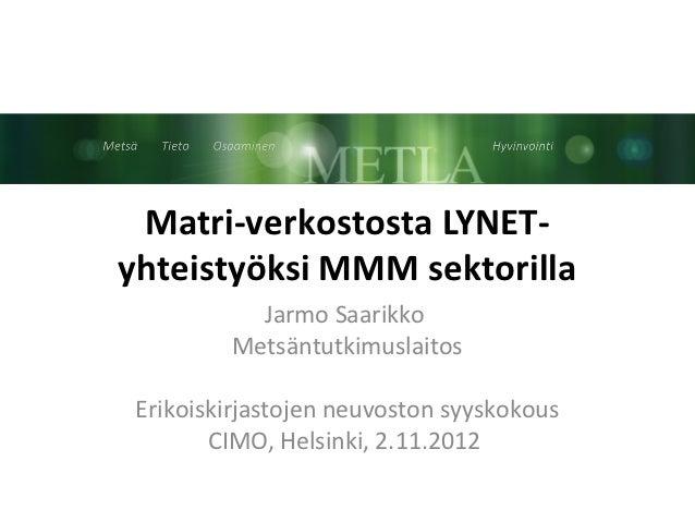 Matri-verkostosta LYNET-yhteistyöksi MMM sektorilla           Jarmo Saarikko         Metsäntutkimuslaitos Erikoiskirjastoj...