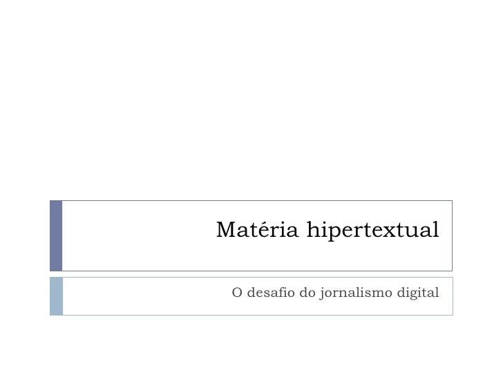 Matéria hipertextual<br />O desafio do jornalismo digital<br />