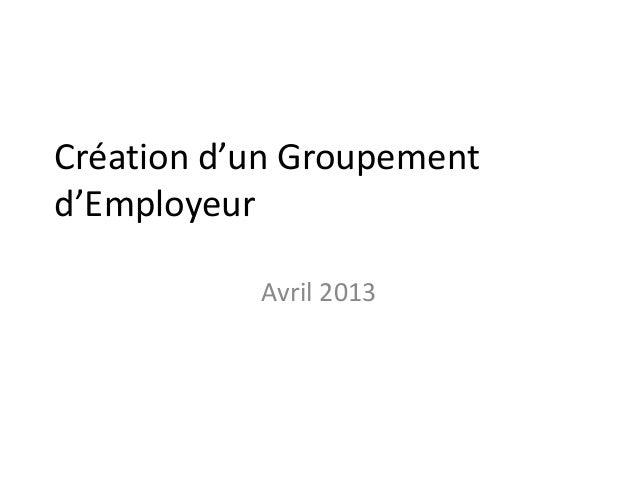 Création d'un Groupement d'Employeur Avril 2013