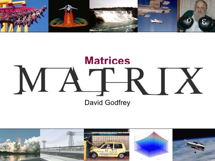 Matrices MM1 module 3, lecture 1 David Godfrey