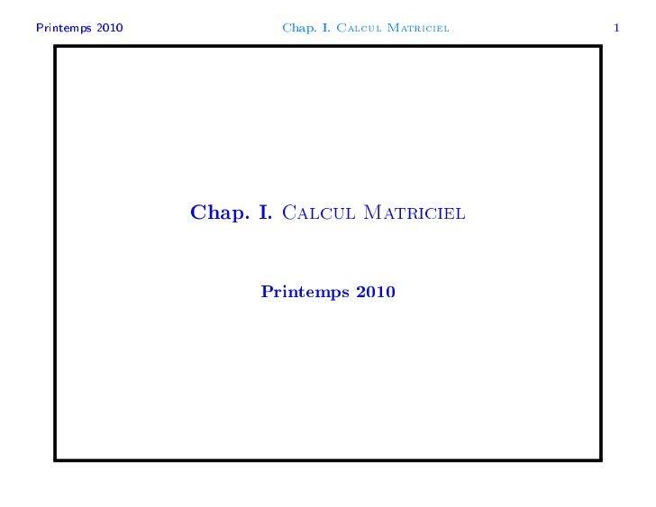 Printemps 2010              Chap. I.   Calcul Matriciel   1                 Chap. I.   Calcul Matriciel                   ...