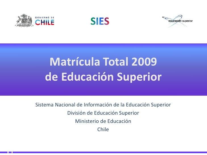 Matrícula Total 2009     de Educación Superior  Sistema Nacional de Información de la Educación Superior              Divi...