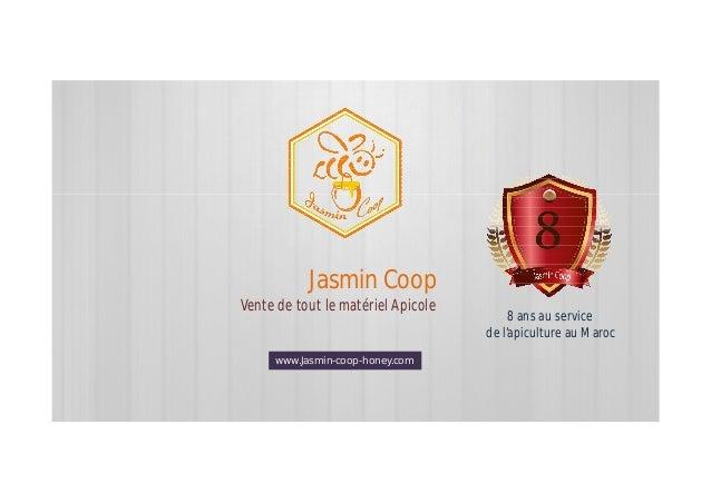 Jasmin Coop Vente de tout le matériel Apicole www.Jasmin-coop-honey.com 8 ans au service de l'apiculture au Maroc