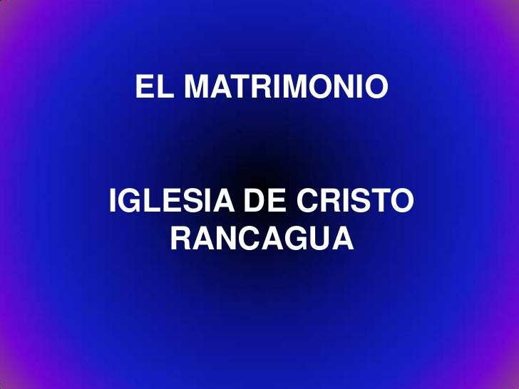 EL MATRIMONIOIGLESIA DE CRISTO   RANCAGUA