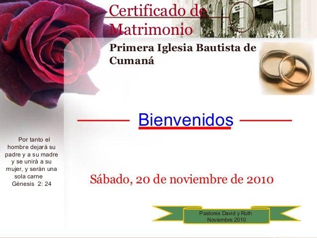 Certificado de Matrimonio Primera Iglesia Bautista de Cumaná  Bienvenidos Por tanto el hombre dejará su padre y a su madre...