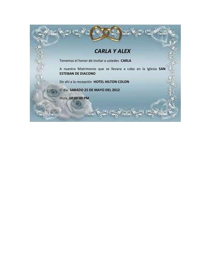 CARLA Y ALEXTenemos el honor de invitar a ustedes CARLAA nuestro Matrimonio que se llevara a cabo en la Iglesia SANESTEBAN...