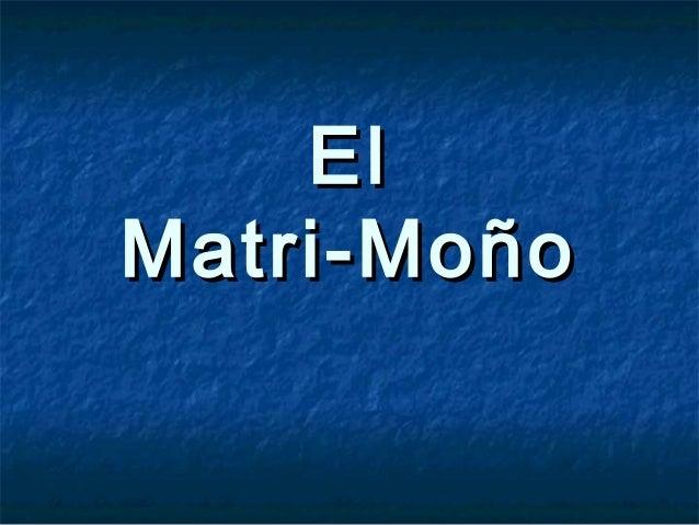 ElEl Matri-MoñoMatri-Moño