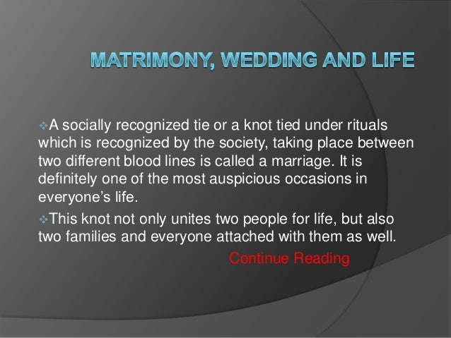 A socially  recognized tie or a knot tied under rituals which is recognized by the society, taking place between two diff...