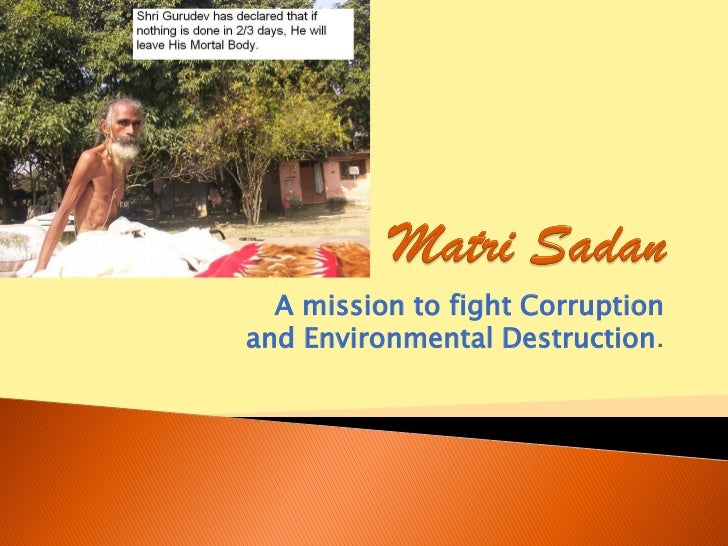 A mission to fight Corruptionand Environmental Destruction.