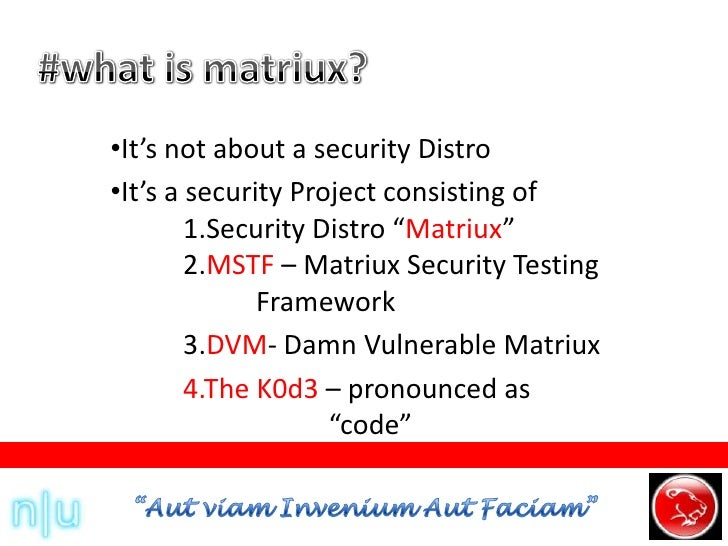 #what is matriux?<br /><ul><li>It's not about a security Distro