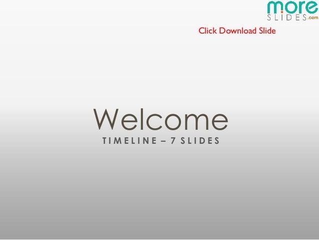 Click Download SlideWelcomeTIMELINE – 7 SLIDES