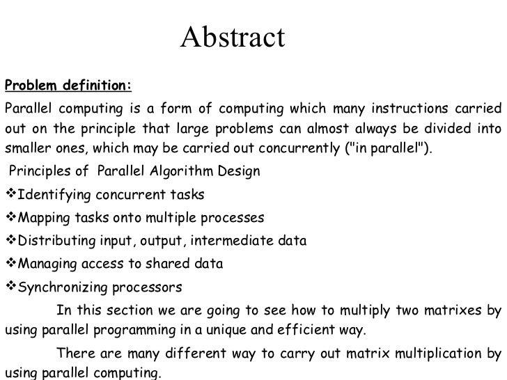 Abstract <ul><li>Problem definition: </li></ul><ul><li>Parallel computing is a form of computing which many instructions c...