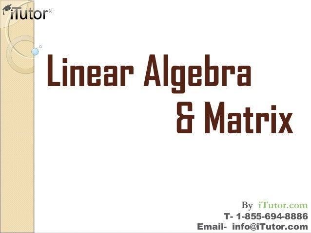 Linear Algebra & Matrix T- 1-855-694-8886 Email- info@iTutor.com By iTutor.com