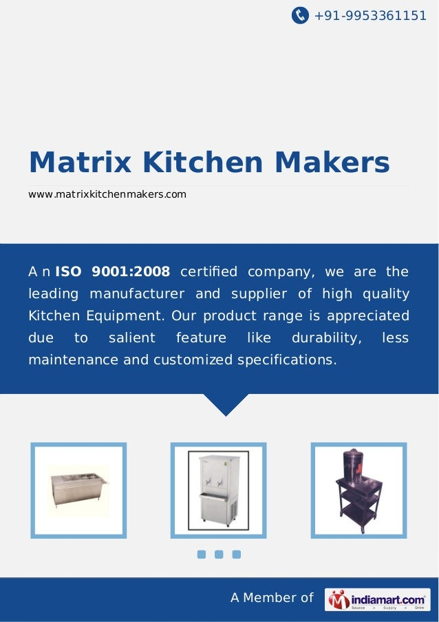 +91-9953361151  Matrix Kitchen Makers www.matrixkitchenmakers.com  A n ISO 9001:2008 certified company, we are the leading ...