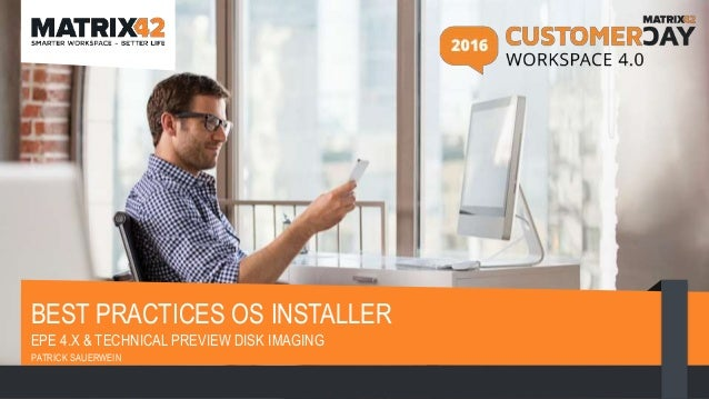 BEST PRACTICES OS INSTALLER EPE 4.X & TECHNICAL PREVIEW DISK IMAGING PATRICK SAUERWEIN