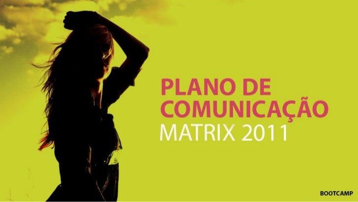 REVISITANDO O BRIEFING- Lançar a marca Matrix para o público-final,  ampliando mercado de B2B para também B2C;- Transpor o...