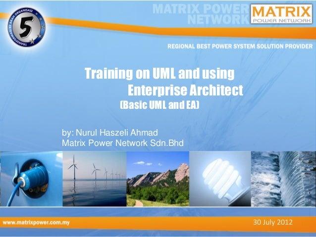Training on UML and using            Enterprise Architect             (Basic UML and EA)by: Nurul Haszeli AhmadMatrix Powe...