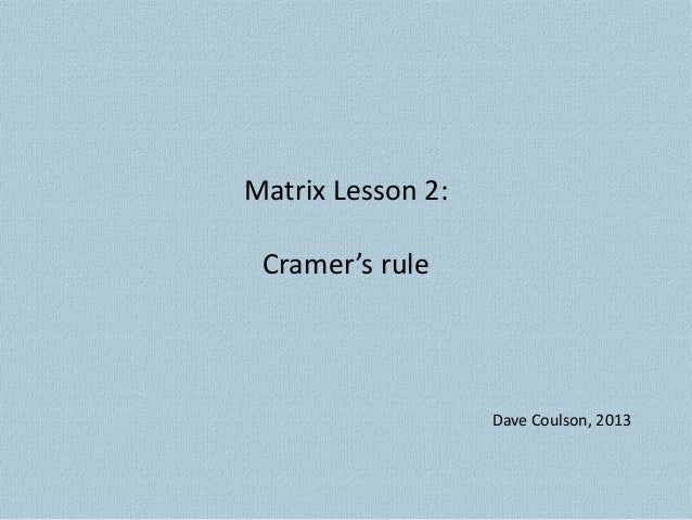 Matrix Lesson 2: Cramer's rule Dave Coulson, 2013