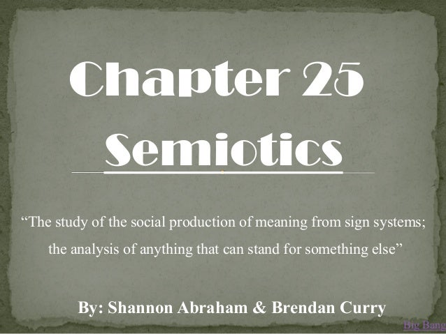 "Chapter 25Semiotics""The study of the social production of meaning from sign systems;the analysis of anything that can stan..."