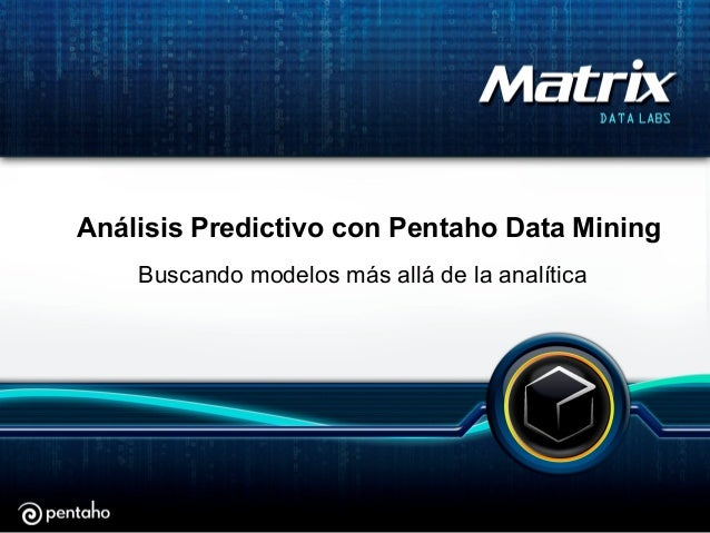 Análisis Predictivo con Pentaho Data MiningBuscando modelos más allá de la analítica
