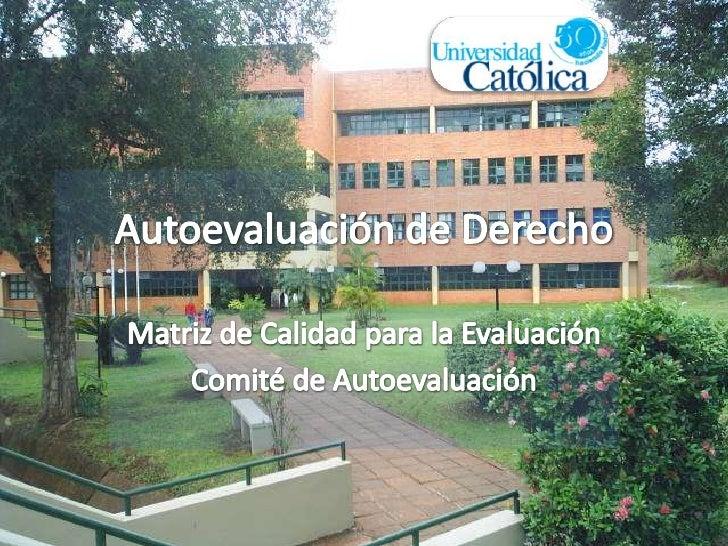Autoevaluación de Derecho<br />Matriz de Calidad para la Evaluación<br />Comité de Autoevaluación<br />