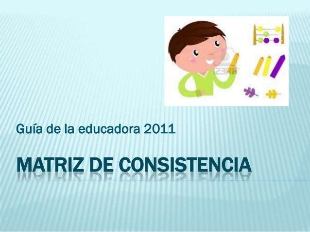 Guía de la educadora 2011MATRIZ DE CONSISTENCIA