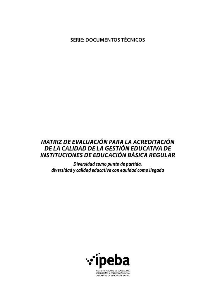 SERIE: documentos técnicosMATRIZ DE EVALUACIÓN PARA LA ACREDITACIÓN  DE LA CALIDAD DE LA GESTIÓN EDUCATIVA DEINSTITUCIONES...
