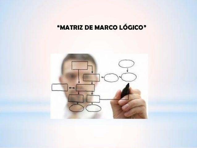 """""""MATRIZ DE MARCO LÓGICO"""""""