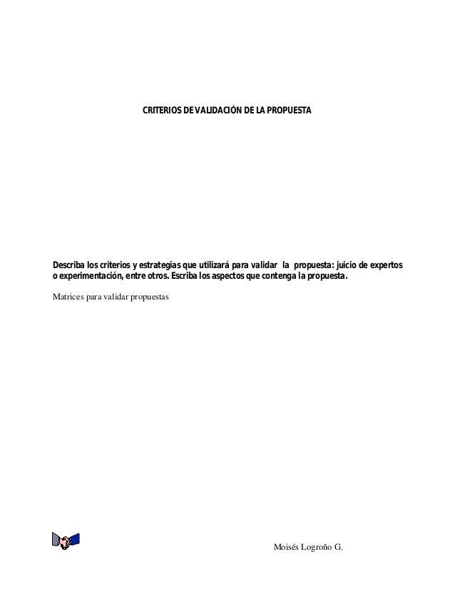 CRITERIOS DE VALIDACIÓN DE LA PROPUESTA  Describa los criterios y estrategias que utilizará para validar la propuesta: jui...