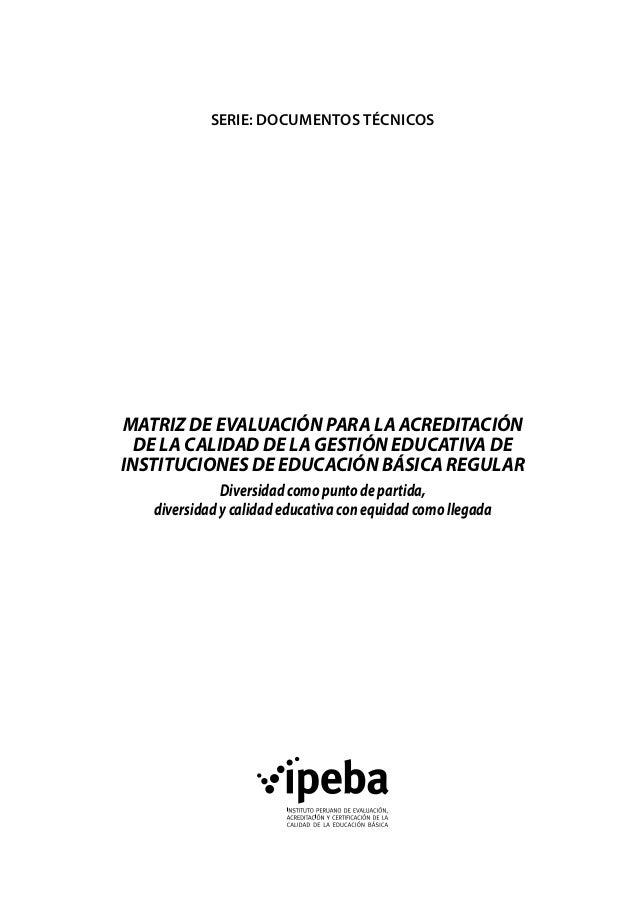 SERIE: documentos técnicos  MATRIZ DE EVALUACIÓN PARA LA ACREDITACIÓN DE LA CALIDAD DE LA GESTIÓN EDUCATIVA DE INSTITUCION...