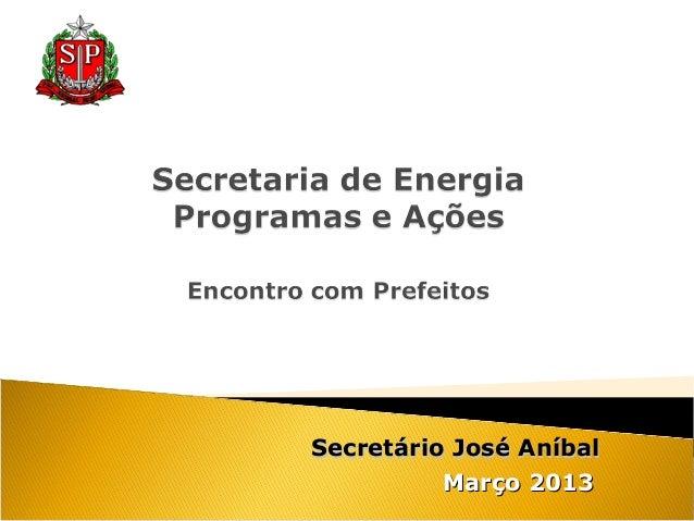Secretário José Aníbal          Março 2013