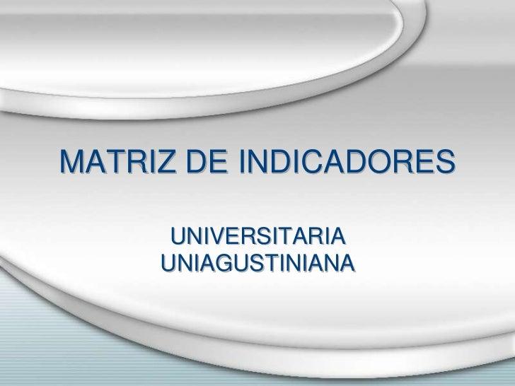 MATRIZ DE INDICADORES      UNIVERSITARIA     UNIAGUSTINIANA