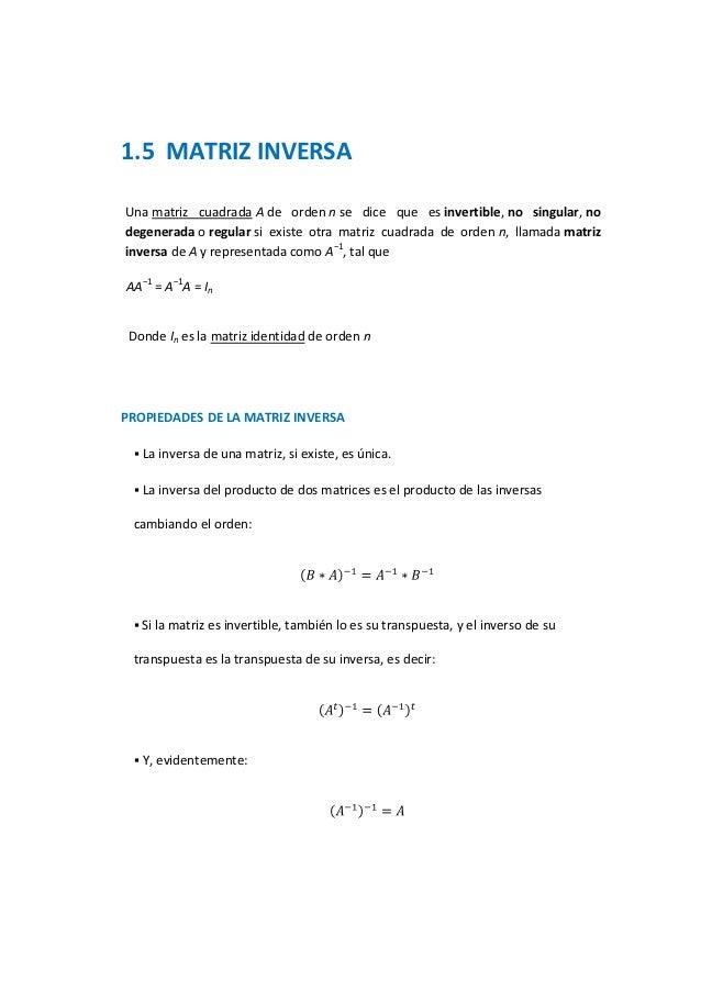 1.5 MATRIZ INVERSAUna matriz cuadrada A de orden n se dice que es invertible, no singular, nodegenerada o regular si exist...