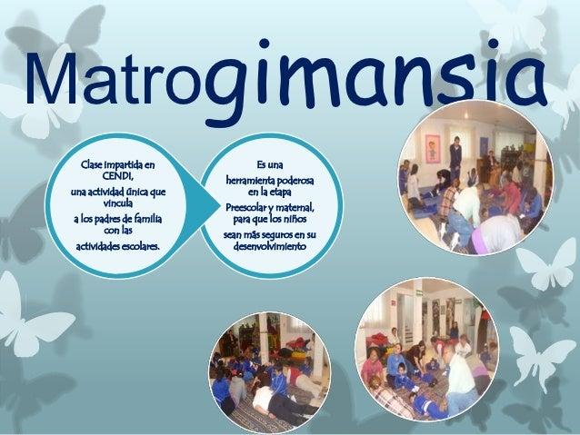 Matrogimansia   Clase impartida en             Es una        CENDI,             herramienta poderosa una actividad única q...