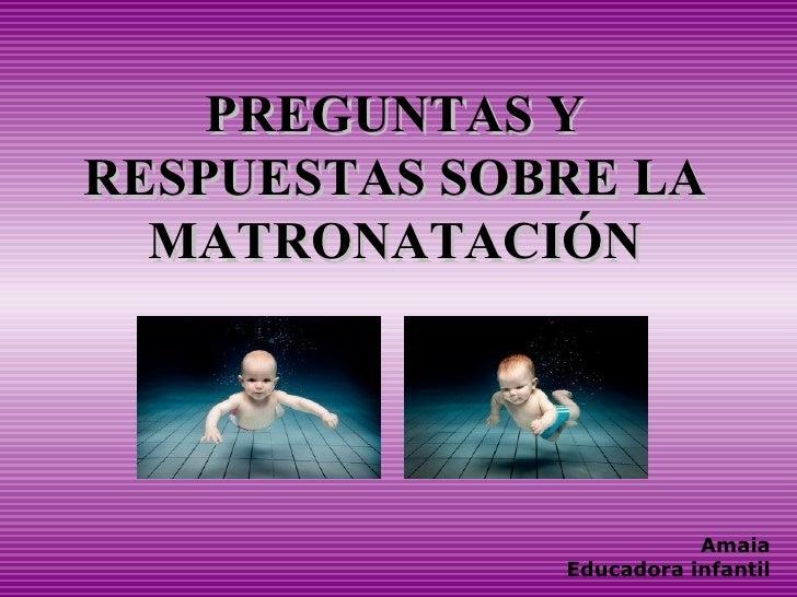 PREGUNTAS Y RESPUESTAS SOBRE LA MATRONATACIÓN Amaia Educadora infantil