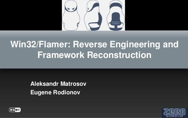 Win32/Flamer: Reverse Engineering and      Framework Reconstruction    Aleksandr Matrosov    Eugene Rodionov