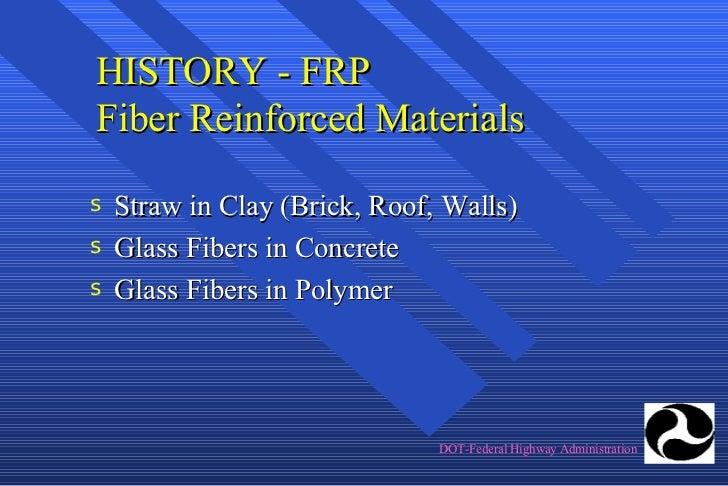 HISTORY - FRP Fiber Reinforced Materials <ul><li>Straw in Clay (Brick, Roof, Walls) </li></ul><ul><li>Glass Fibers in Conc...