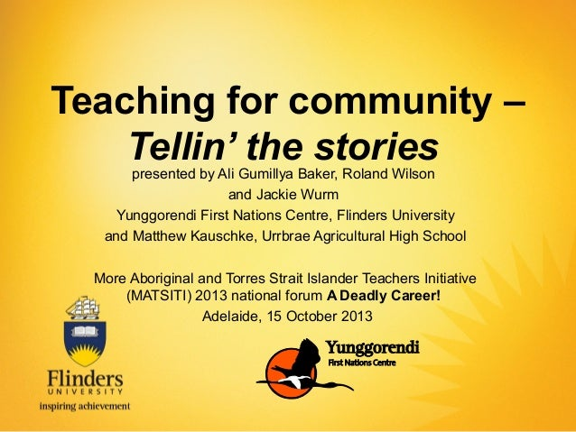 Teaching for community – Tellin' the stories presented by Ali Gumillya Baker, Roland Wilson and Jackie Wurm Yunggorendi Fi...
