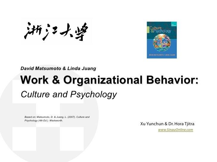 David Matsumoto & Linda Juang  Work & Organizational Behavior: Culture and Psychology   Based on: Matsumoto, D. & Juang, L...