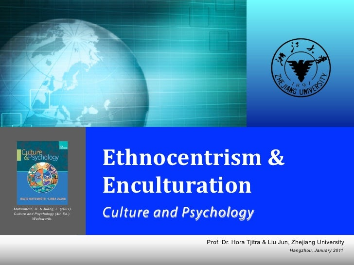 David Matsumoto & Linda Juang                   Ethnocentrism & Enculturation                  Culture and Psychology     ...
