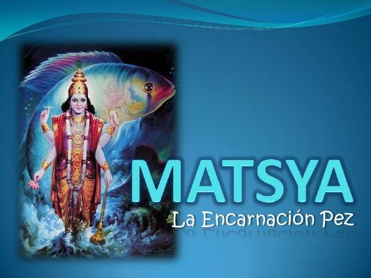 MATSYA <br />La Encarnación Pez<br />