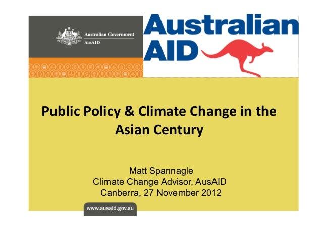 Public  Policy  &  Climate  Change  in  the   Asian  Century   Matt Spannagle Climate Change Advisor, Au...