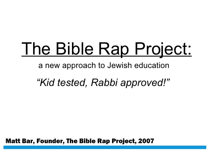 "The Bible Rap Project: Matt Bar, Founder, The Bible Rap Project, 2007 "" Kid tested, Rabbi approved!"" a new approach to Jew..."